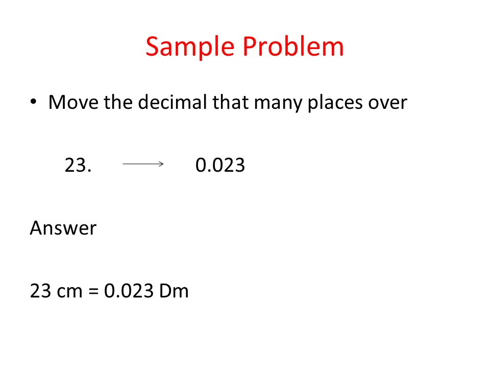 Sample Problem Move the decimal that many places over 23. 0.023 Answer