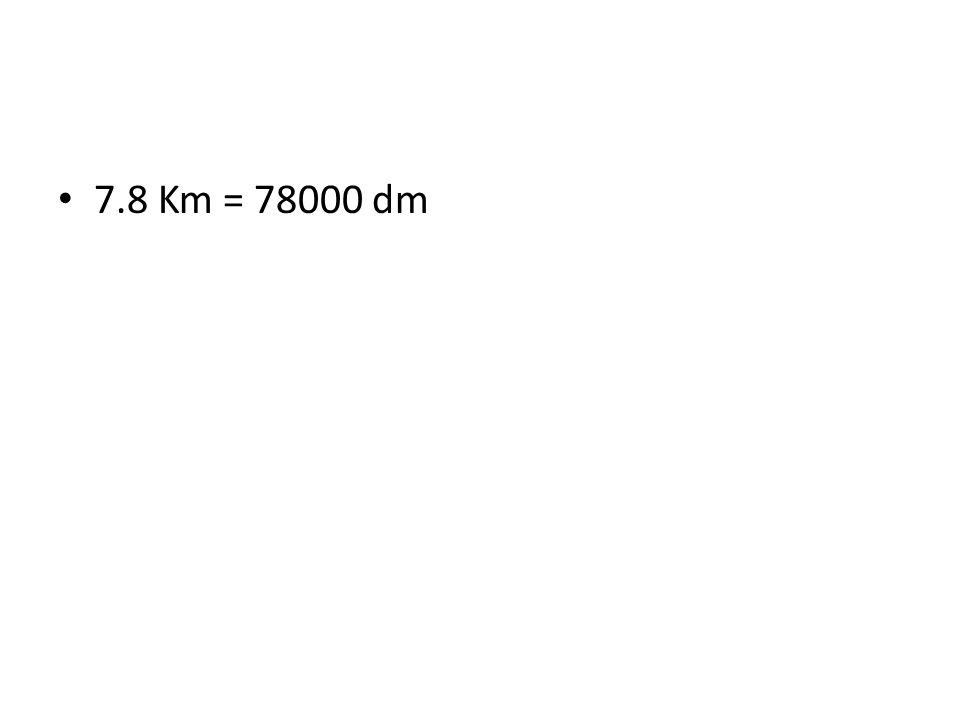 7.8 Km = 78000 dm