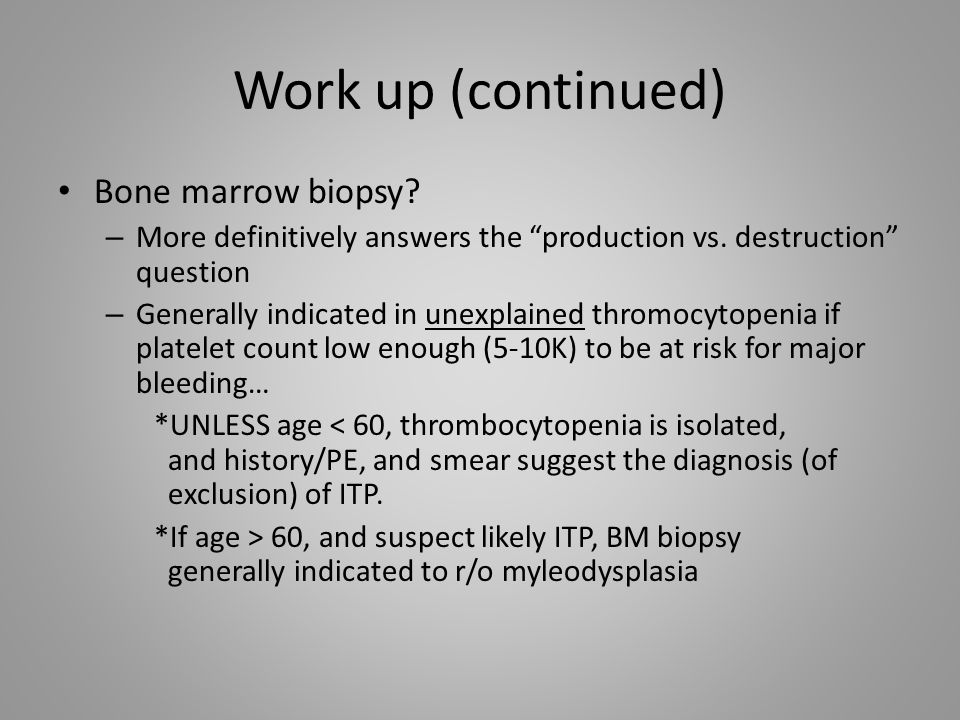Work up (continued) Bone marrow biopsy