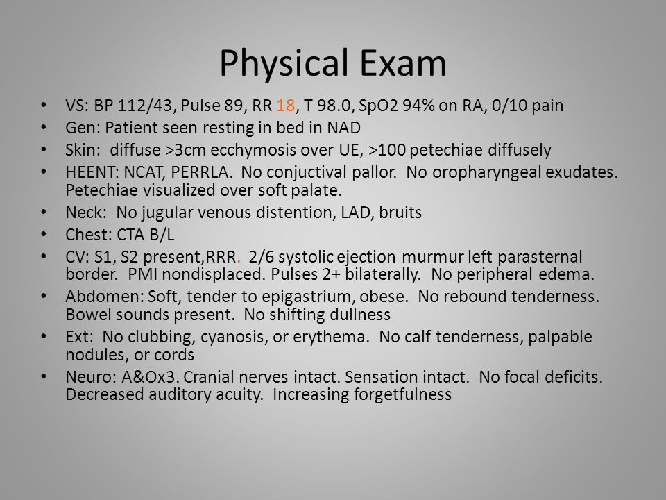 Physical Exam VS: BP 112/43, Pulse 89, RR 18, T 98.0, SpO2 94% on RA, 0/10 pain. Gen: Patient seen resting in bed in NAD.