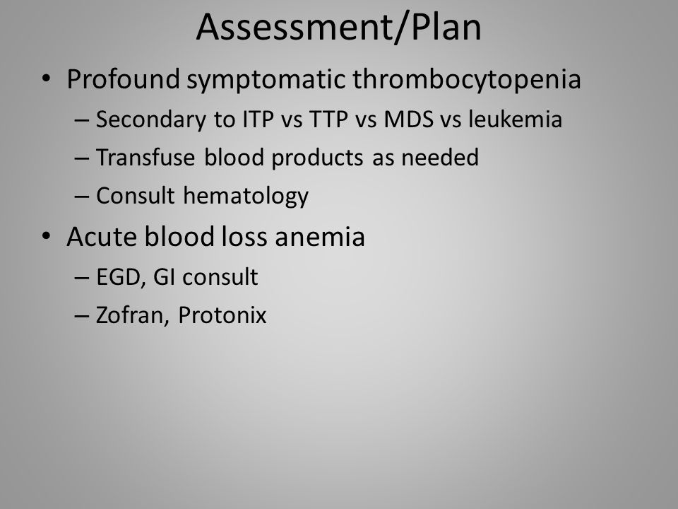 Assessment/Plan Profound symptomatic thrombocytopenia