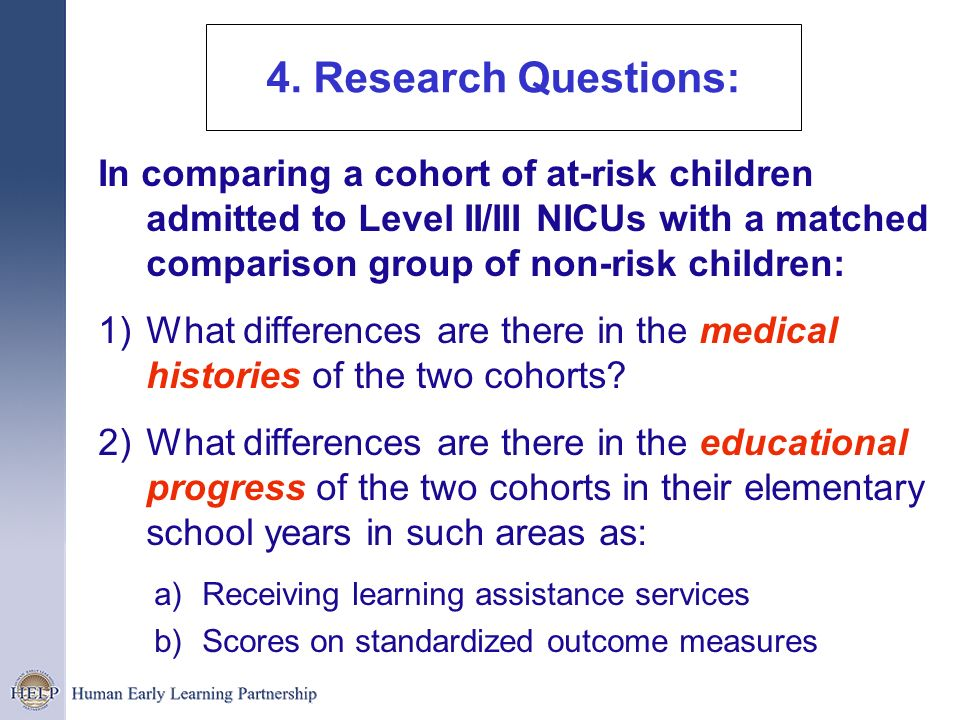 4. Research Questions:In comparing a cohort of at-risk children admitted to Level II/III NICUs with a matched comparison group of non-risk children: