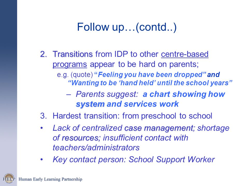 Follow up…(contd..) Transitions from IDP to other centre-based programs appear to be hard on parents;