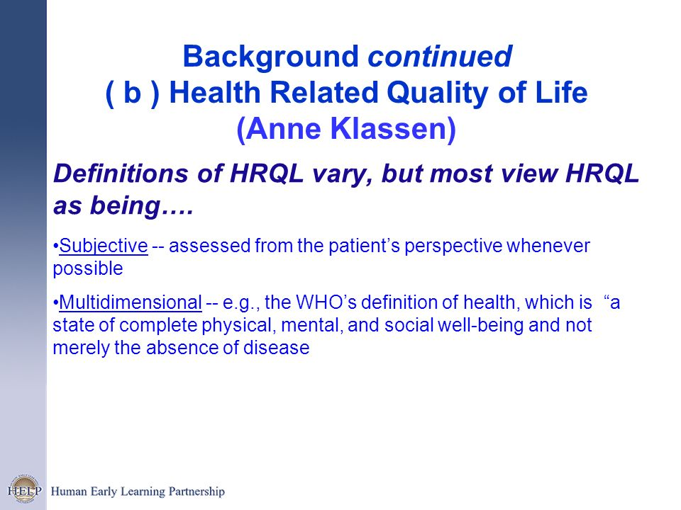 Background continued ( b ) Health Related Quality of Life (Anne Klassen)