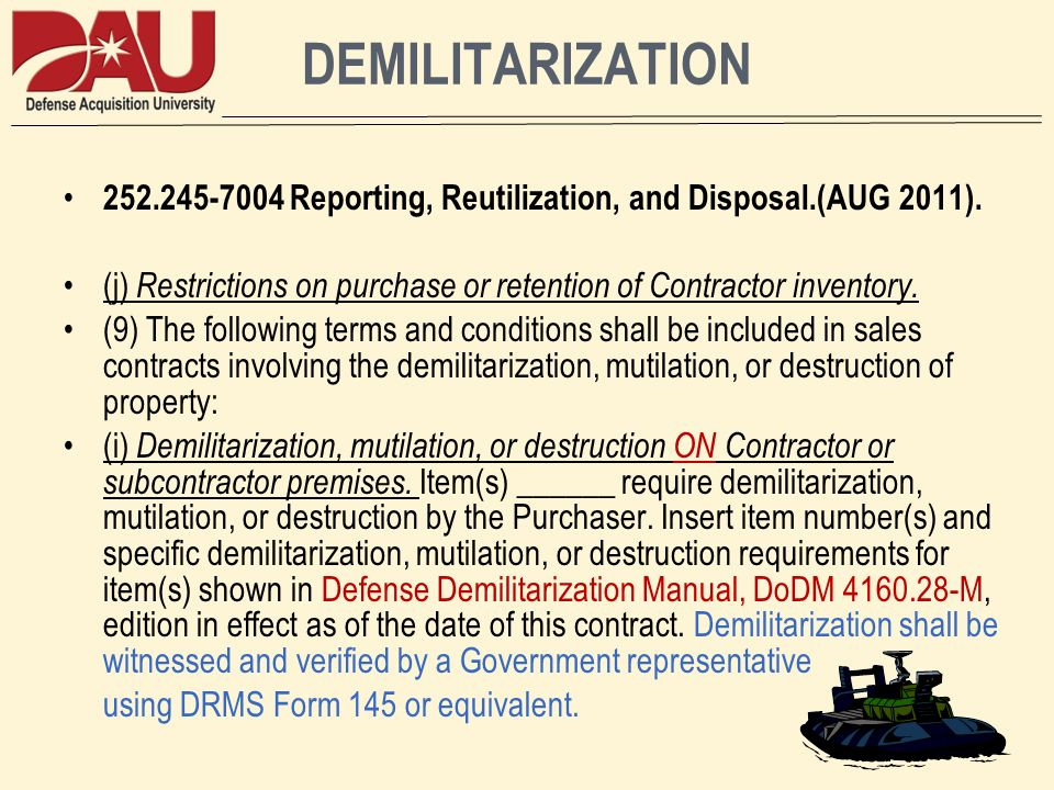 DEMILITARIZATION 252.245-7004 Reporting, Reutilization, and Disposal.(AUG 2011). (j) Restrictions on purchase or retention of Contractor inventory.