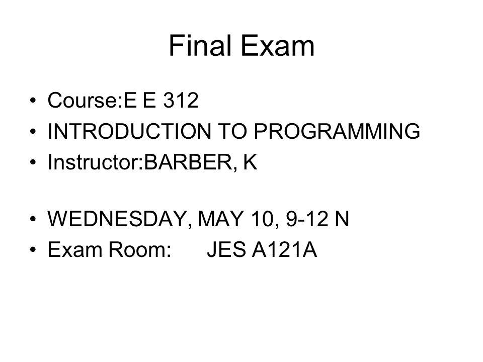 Final Exam Course:E E 312 INTRODUCTION TO PROGRAMMING
