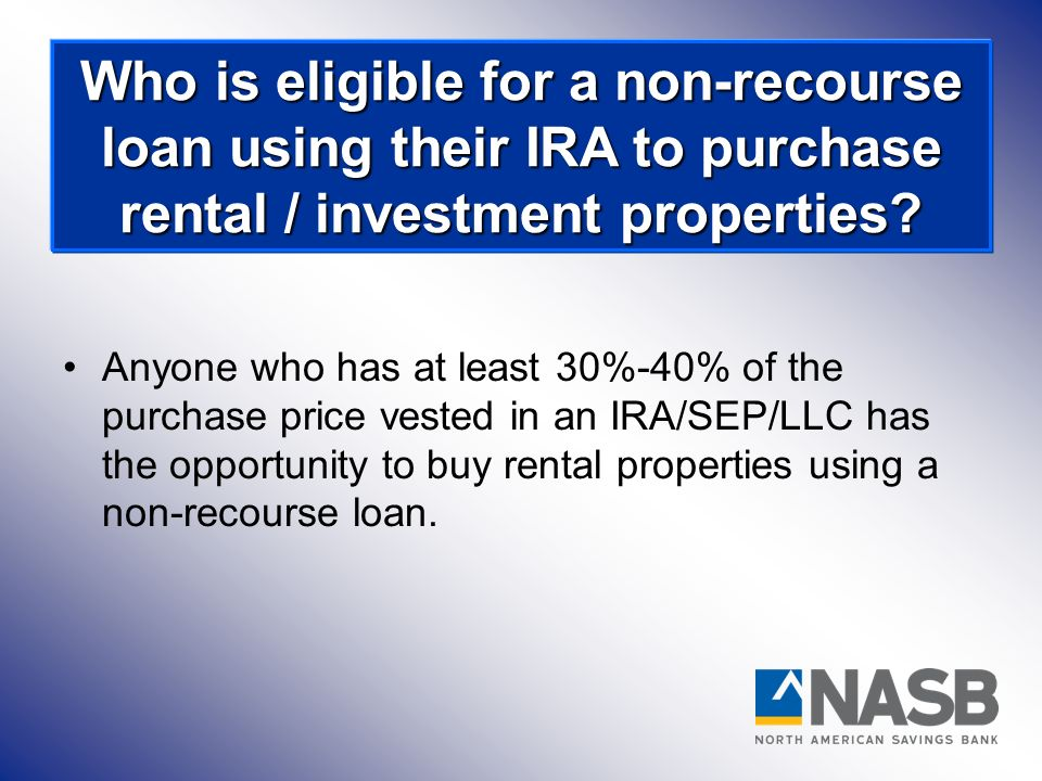 Who is eligible for a non-recourse loan using their IRA to purchase rental / investment properties
