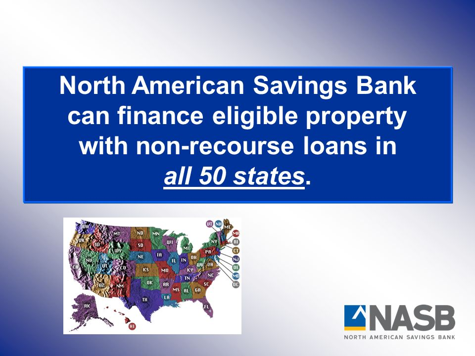 North American Savings Bank can finance eligible property with non-recourse loans in all 50 states.