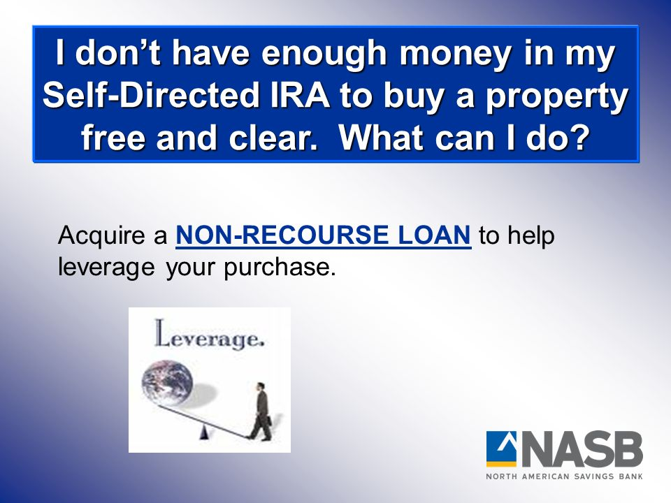 I don't have enough money in my Self-Directed IRA to buy a property free and clear. What can I do