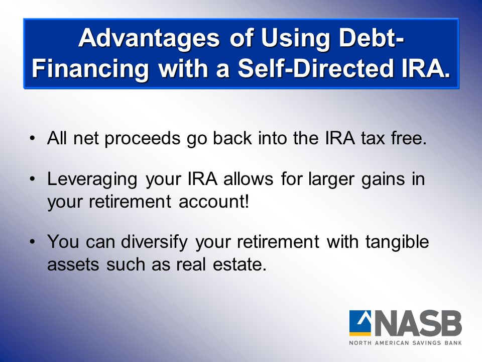Advantages of Using Debt-Financing with a Self-Directed IRA.