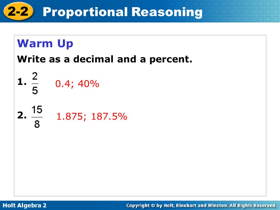 Warm Up Write as a decimal and a percent. 1. 2. 0.4; 40% 1.875; 187.5%