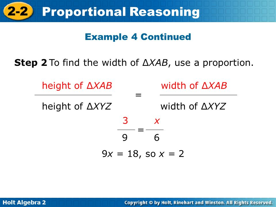Example 4 Continued Step 2 To find the width of ∆XAB, use a proportion. = height of ∆XAB width of ∆XAB.