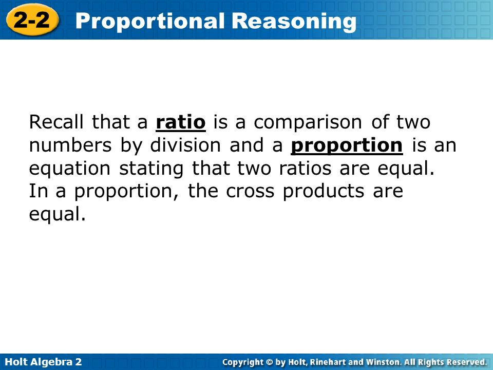 Recall that a ratio is a comparison of two numbers by division and a proportion is an equation stating that two ratios are equal.