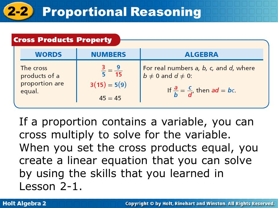 If a proportion contains a variable, you can cross multiply to solve for the variable.