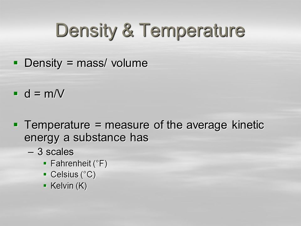 Density & Temperature Density = mass/ volume d = m/V