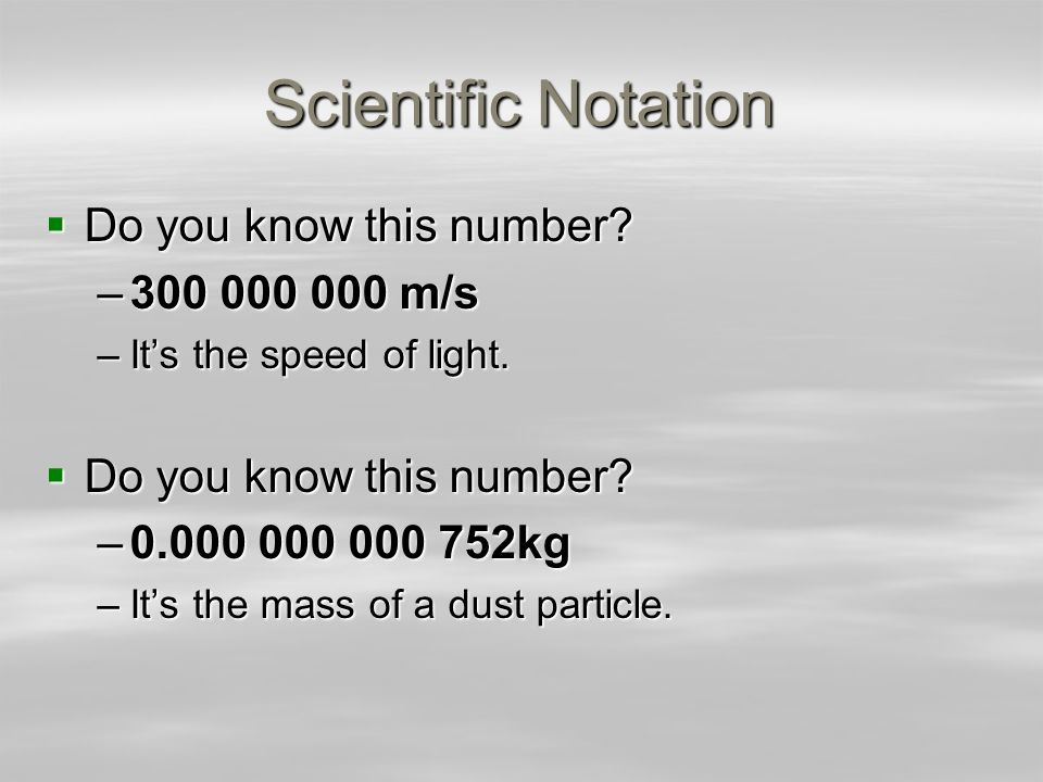 Scientific Notation Do you know this number 300 000 000 m/s