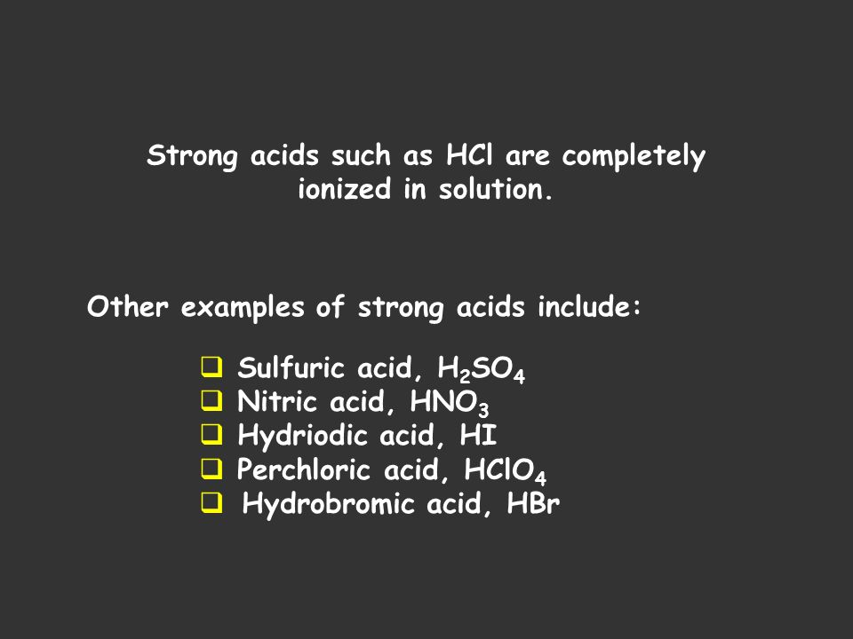 Strong acids such as HCl are completely ionized in solution.