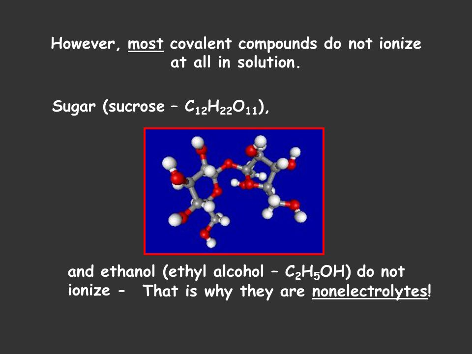 However, most covalent compounds do not ionize at all in solution.
