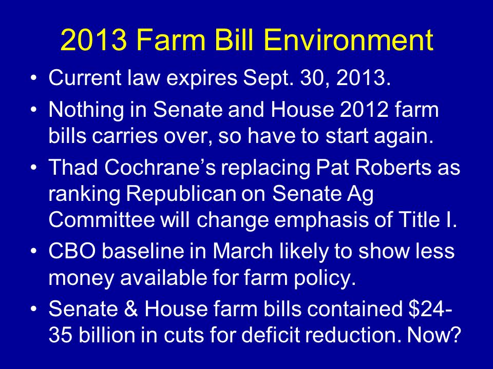 2013 Farm Bill Environment Current law expires Sept. 30, 2013.