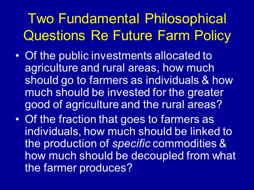 Two Fundamental Philosophical Questions Re Future Farm Policy