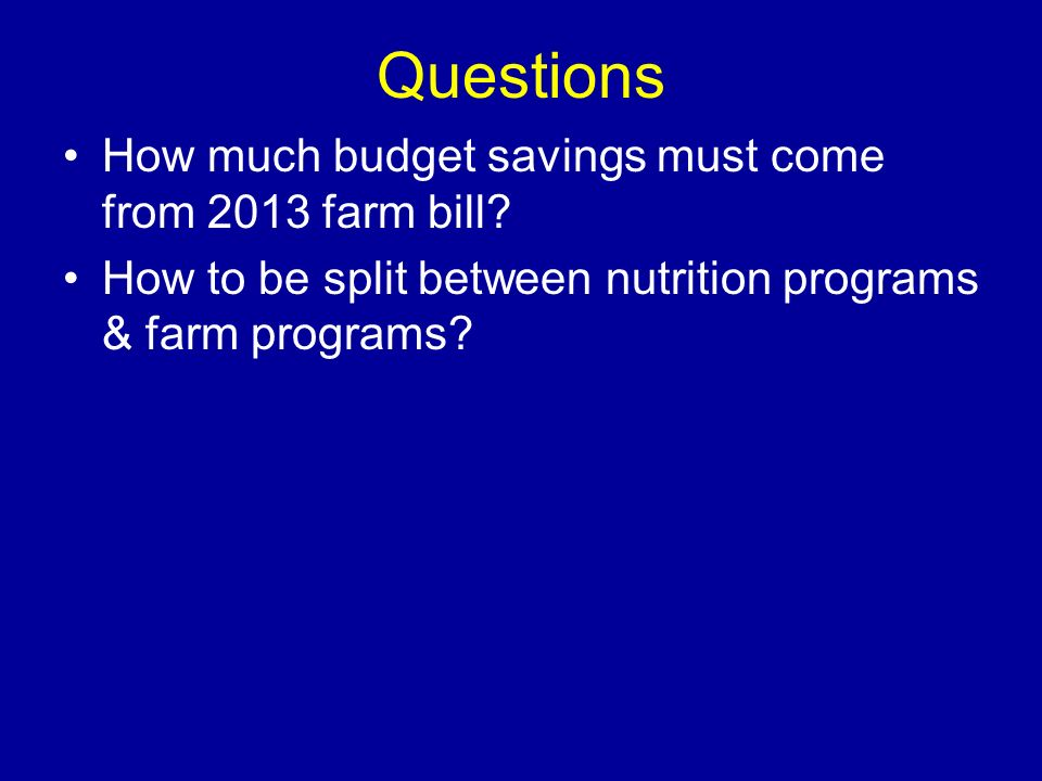 Questions How much budget savings must come from 2013 farm bill