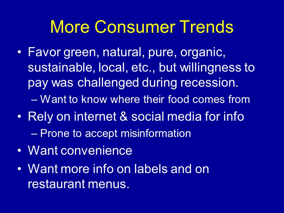 More Consumer Trends Favor green, natural, pure, organic, sustainable, local, etc., but willingness to pay was challenged during recession.