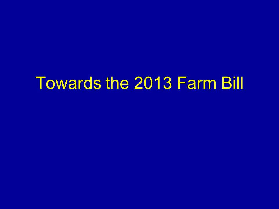 Towards the 2013 Farm Bill