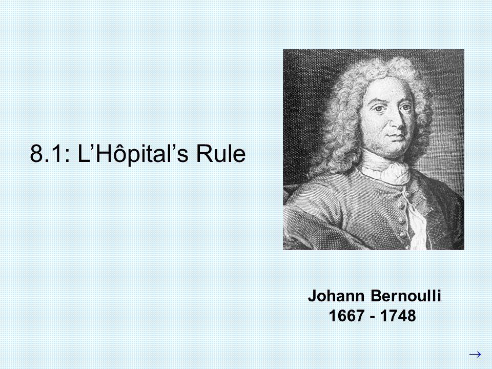8.1: L'Hôpital's Rule Johann Bernoulli 1667 - 1748