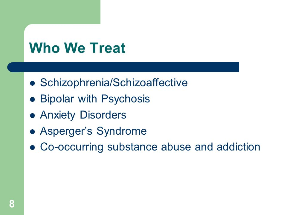 Who We Treat Schizophrenia/Schizoaffective Bipolar with Psychosis