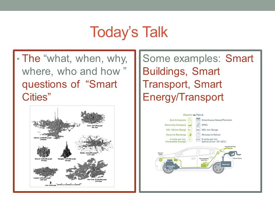 Today's Talk The what, when, why, where, who and how questions of Smart Cities