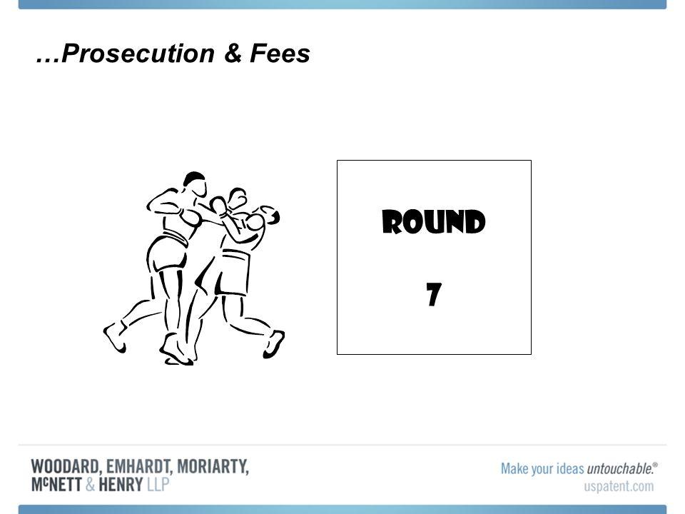 …Prosecution & Fees Round 7