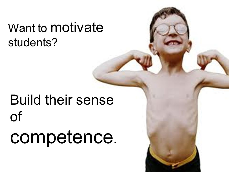 Build their sense of competence.
