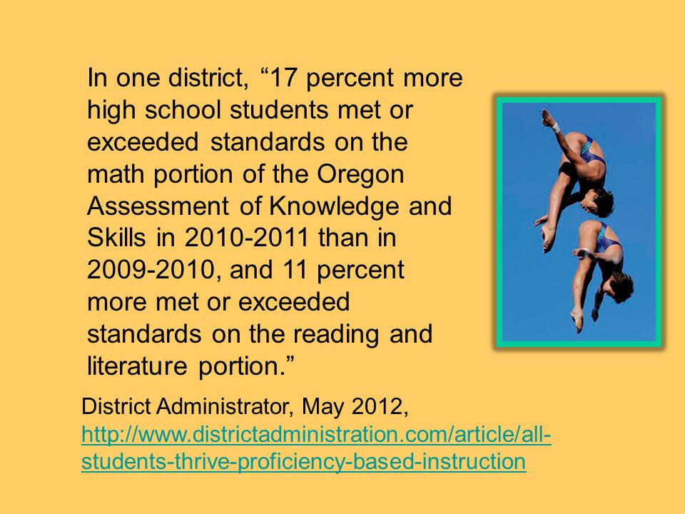 In one district, 17 percent more high school students met or exceeded standards on the math portion of the Oregon Assessment of Knowledge and Skills in than in , and 11 percent more met or exceeded standards on the reading and literature portion.