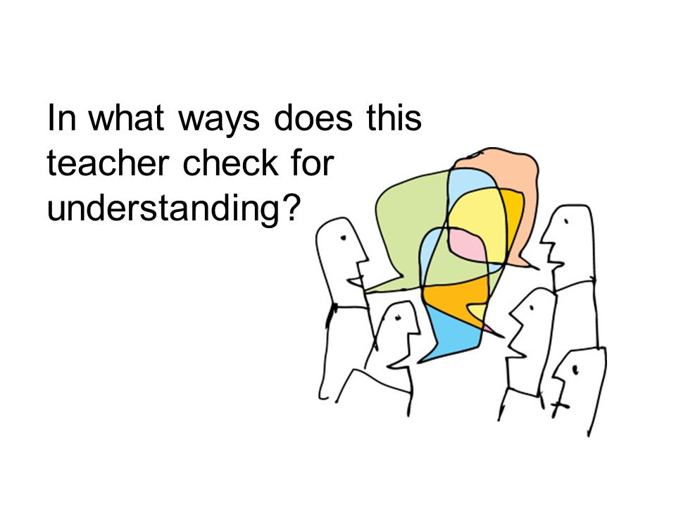 In what ways does this teacher check for understanding