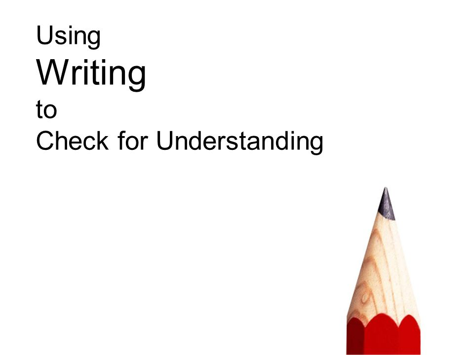 Using Writing to Check for Understanding