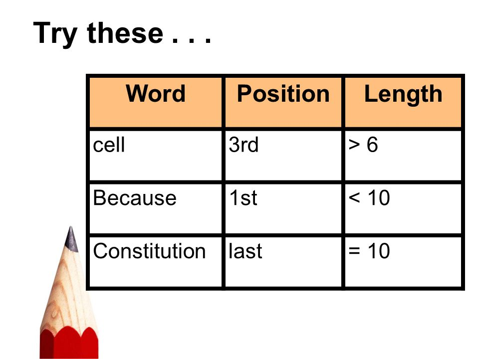 Try these . . . Word Position Length cell 3rd > 6 Because 1st