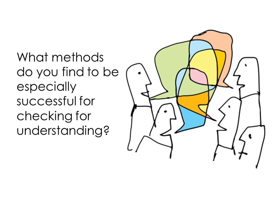 What methods do you find to be especially successful for checking for understanding