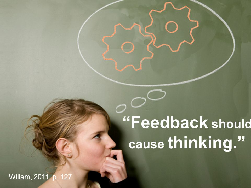 Feedback should cause thinking.