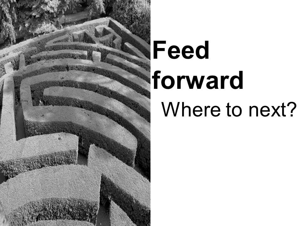 Feed forward Where to next