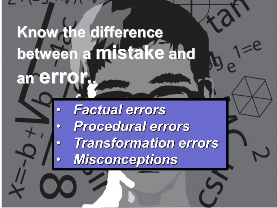 Know the difference between a mistake and an error..