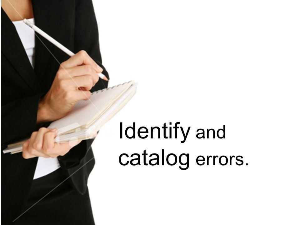Identify and catalog errors.