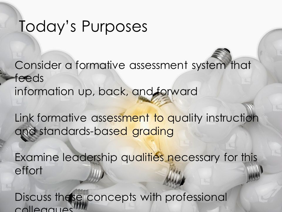 Today's Purposes Consider a formative assessment system that feeds