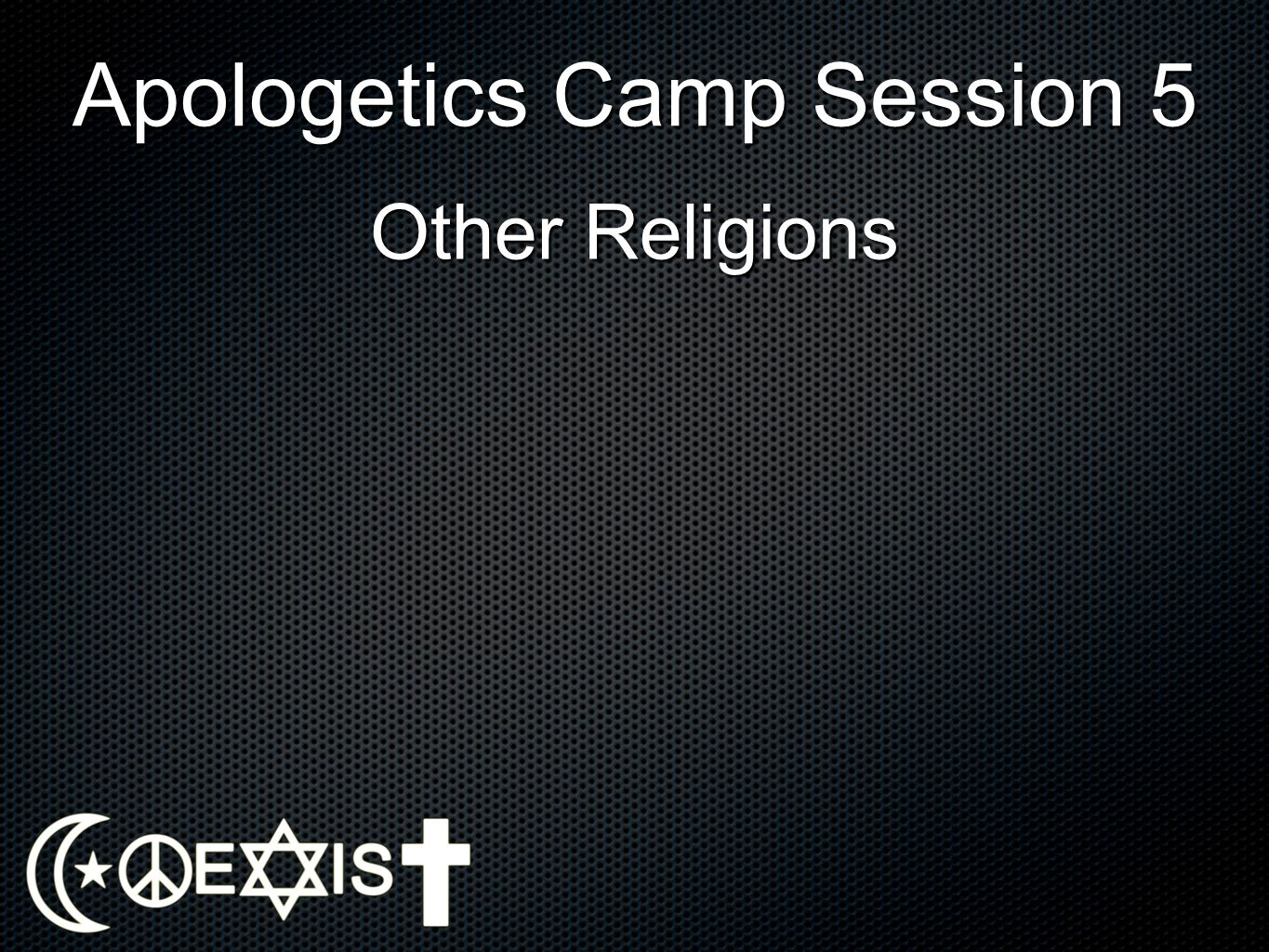 Apologetics Camp Session 5