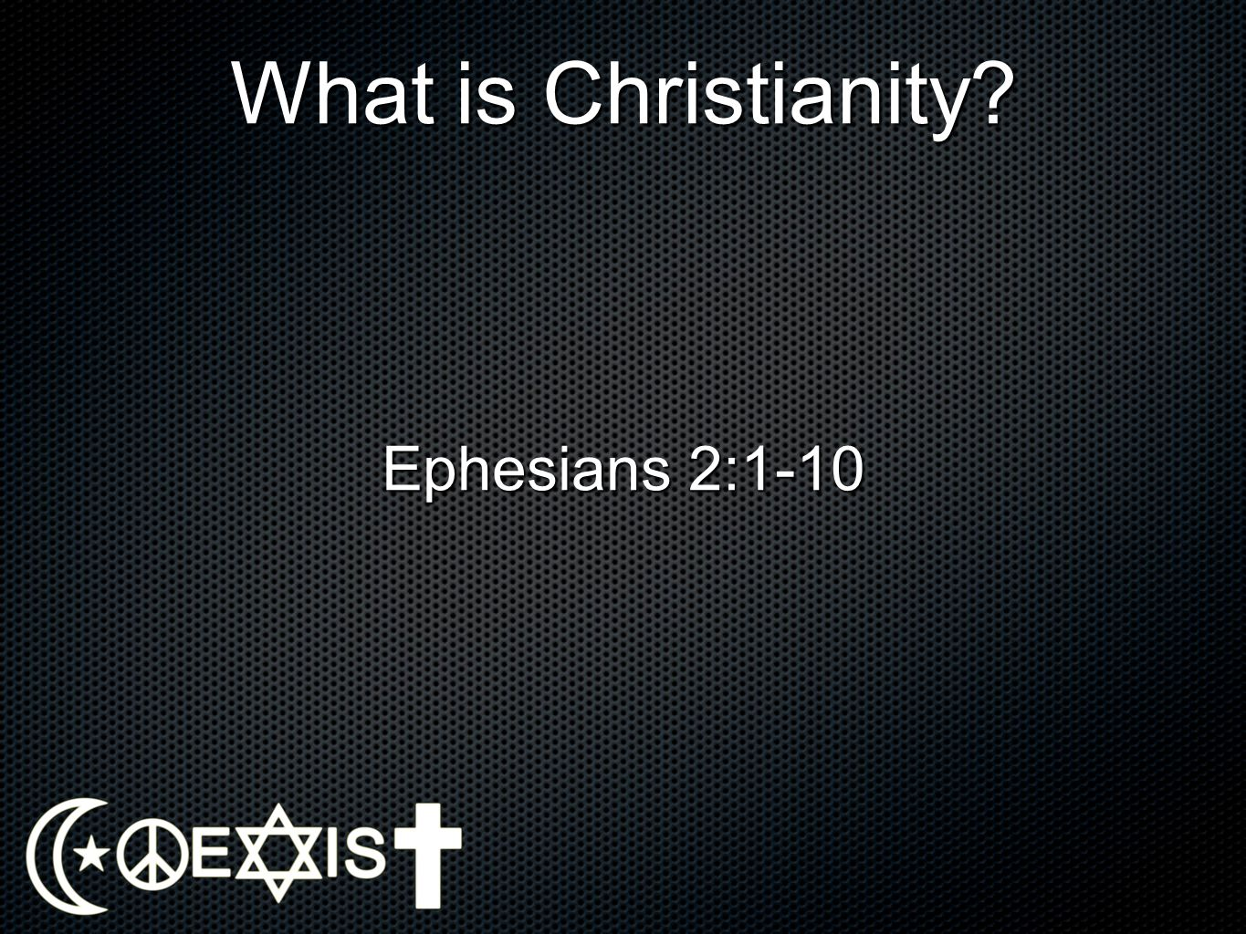 What is Christianity Ephesians 2:1-10