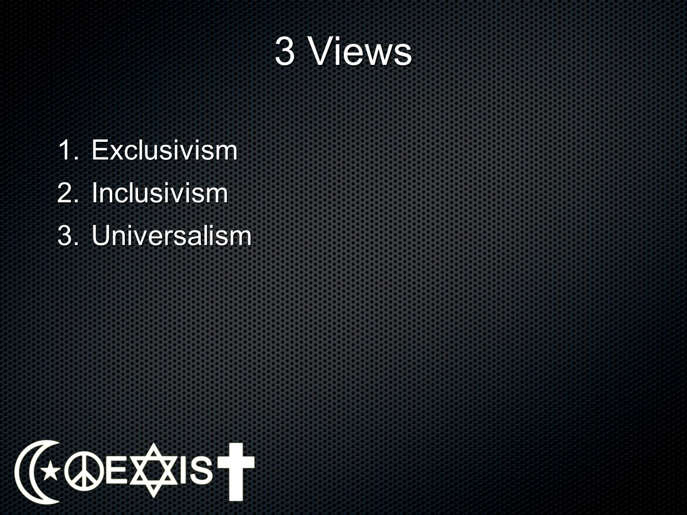 3 Views Exclusivism Inclusivism Universalism