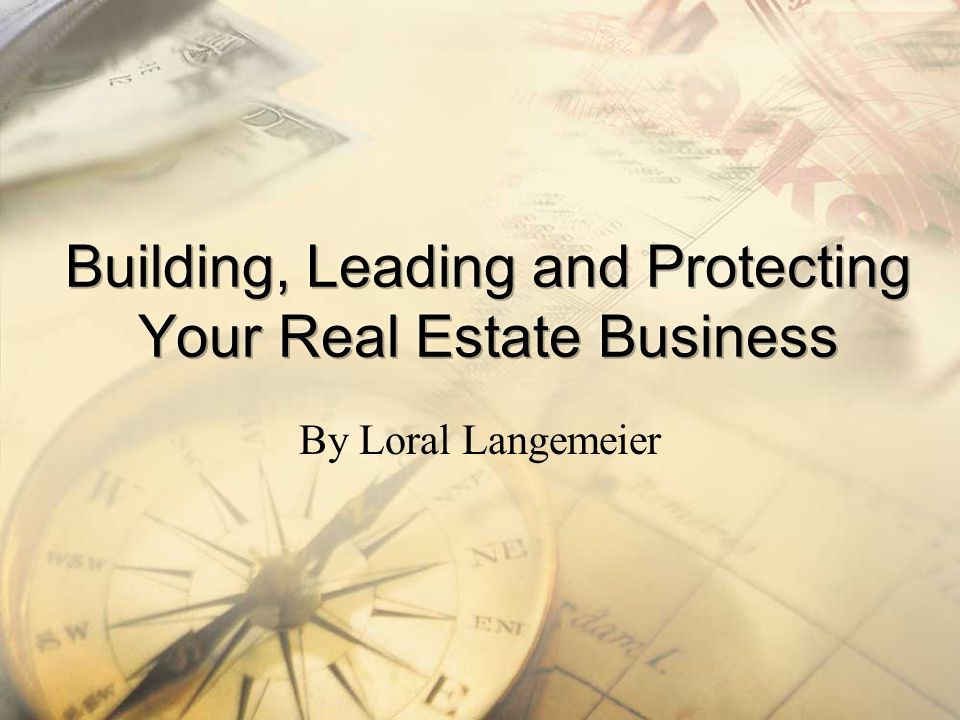 Building, Leading and Protecting Your Real Estate Business