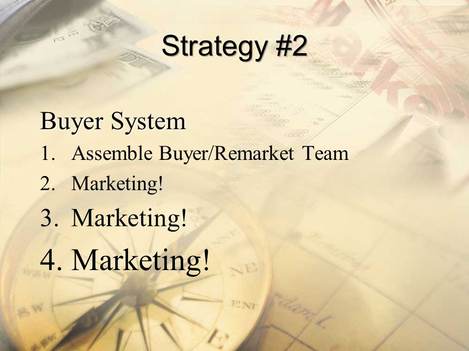 Strategy #2 Buyer System Assemble Buyer/Remarket Team Marketing!