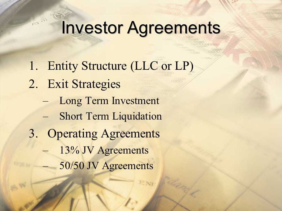 Investor Agreements Entity Structure (LLC or LP) Exit Strategies