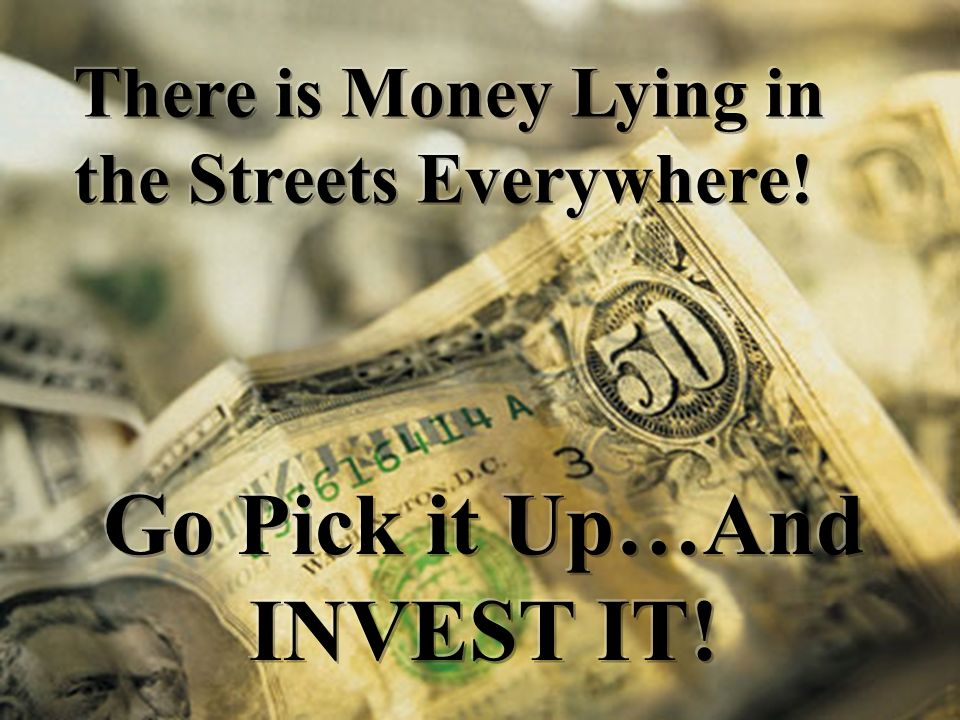 Go Pick it Up…And INVEST IT!