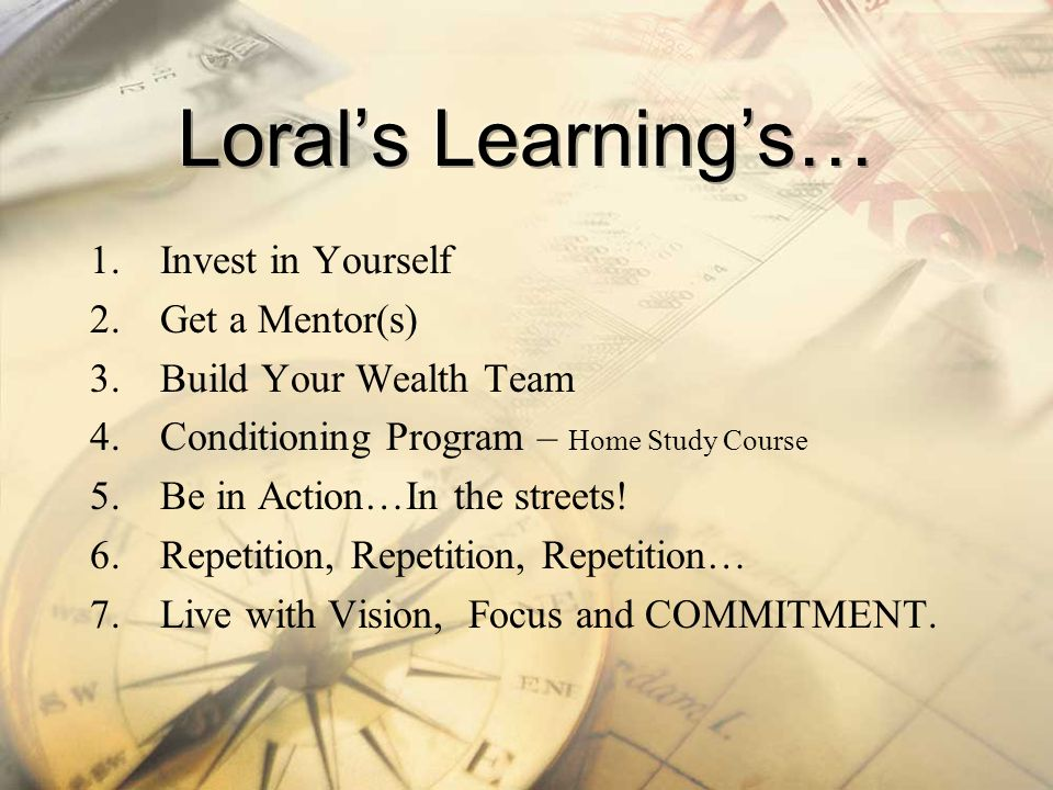 Loral's Learning's… Invest in Yourself Get a Mentor(s)